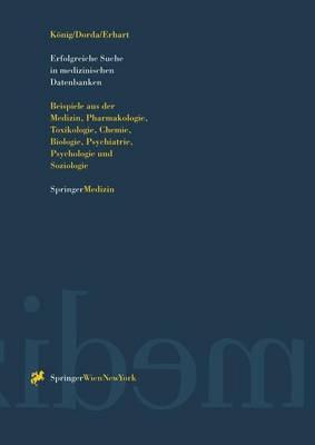 Erfolgreiche Suche in Medizinischen Datenbanken: Beispiele Aus Der Medizin, Pharmakologie, Toxikologie, Chemie, Biologie, Psychiatrie, Psychologie Und Soziologie (Paperback)