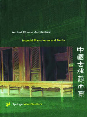 Ancient Chinese Architecture: Imperial Mausoleums and Tombs Vol 3 - Ancient Chinese Architecture (Hardback)
