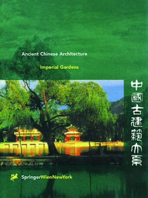 Imperial Gardens: Imperial Gardens Vol 2 - Ancient Chinese Architecture (Hardback)