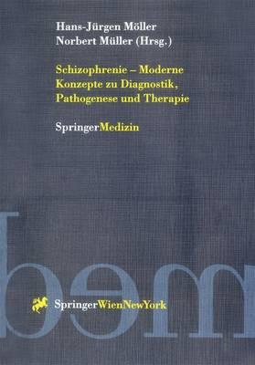 Schizophrenie -- Moderne Konzepte Zu Diagnostik, Pathogenese Und Therapie (Hardback)