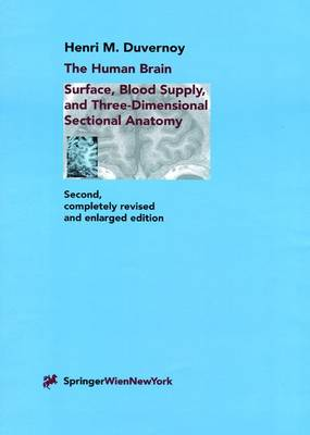 The Human Brain: Surface, Three-dimensional Sectional Anatomy with MRI and Blood Supply (Hardback)