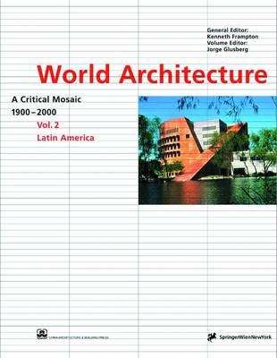 World Architecture 1900-2000: Latin America v. 2: A Critical Mosaic (Hardback)