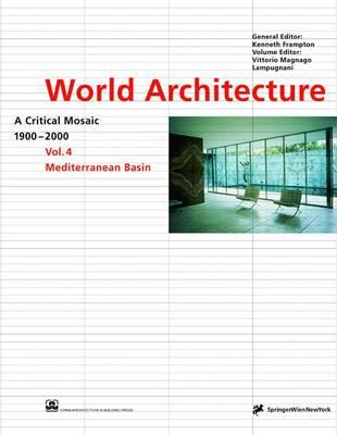 World Architecture 1900-2000: Mediterranean Basin v. 4: A Critical Mosaic (Hardback)