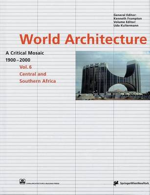 World Architecture 1900-2000: Central Africa, Southern Africa v. 6: A Critical Mosaic (Hardback)