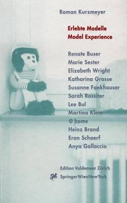 Erlebte Modelle, Model Experience: Projektraum, Kunsthalle Bern 1998-2000, Renate Buser, Marie Sester, Elizabeth Wright, Katharina Grosse, Susanne Fankhauser, Sarah Rossiter, Lee Bul, Martina Klein, Home, Heinz Brand, Eran Schaerf, Anya Gallacio (Book)