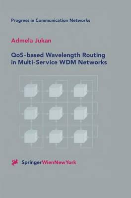 QoS-based Wavelength Routing in Multi-Service WDM Networks - Progress in Communication Networks 1 (Hardback)