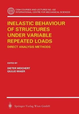 Inelastic Behaviour of Structures under Variable Repeated Loads: Direct Analysis Methods - CISM International Centre for Mechanical Sciences 432 (Paperback)