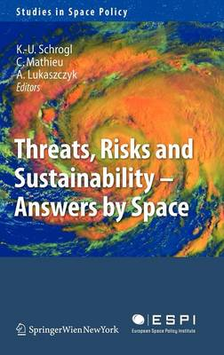 Threats, Risks and Sustainability - Answers by Space - Studies in Space Policy 2 (Hardback)