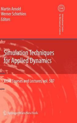 Simulation Techniques for Applied Dynamics - CISM International Centre for Mechanical Sciences 507 (Hardback)