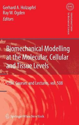 Biomechanical Modelling at the Molecular, Cellular and Tissue Levels - CISM International Centre for Mechanical Sciences 508 (Hardback)