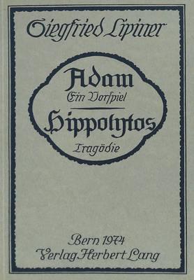 Adam, Ein Vorspiel. Hippolytos, Tragoedie: Nachdruck Der Ausgabe Stuttgart 1913 (Paperback)
