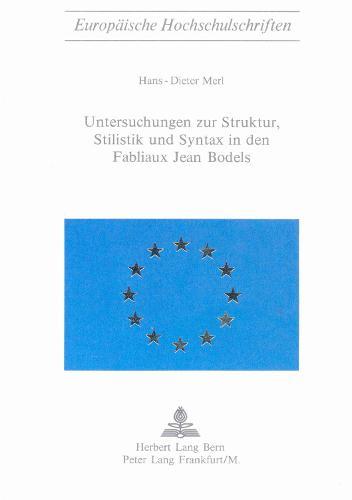 Untersuchungen Zur Struktur, Stilistik Und Syntax in Den Fabliaux Jean Bodels - Europaeische Hochschulschriften / European University Studie 16 (Paperback)