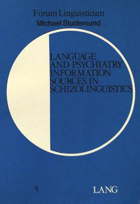Language and Psychiatry: Information Sources in Schizolinguistics - Forum Linguisticum v. 5 (Paperback)