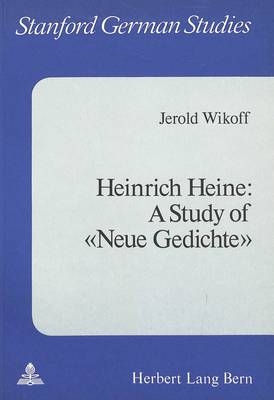 """Heinrich Heine: A Study of """"Neue Gedichte"""" - Stanford German Studies v. 7 (Paperback)"""