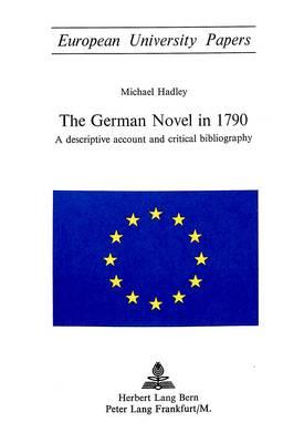 German Novel in 1790: A Descriptive Account and Critical Bibliography - European University Studies v. 87 (Paperback)