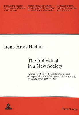 """Individual in a New Society: Study of Selected """"Erzahlungen"""" and """"Kurzgeschichten"""" of the German Democratic Republic from 1965 to 1972 - Canadian Studies in German Language & Literature v. 25 (Paperback)"""