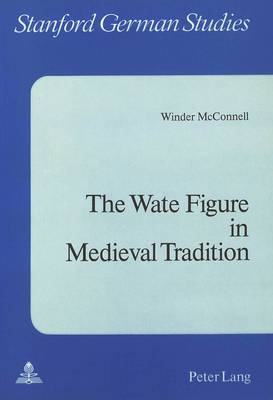 Wate Figure in Medieval Tradition - Stanford German Studies v. 13 (Paperback)