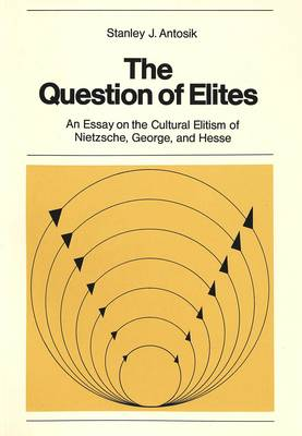 Question of Elites: Essay on the Cultural Elitism of Nietzsche, George and Hesse - New York University Ottendorfer Series: Neue Folge v. 11 (Paperback)