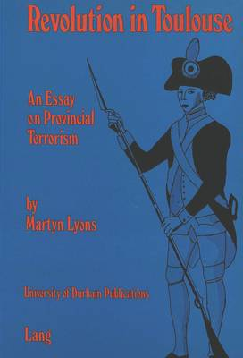 Revolution in Toulouse: An Essay on Provincial Terrorism - University of Durham Publications (Paperback)