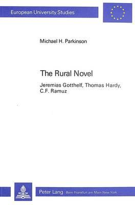 Rural Novel: Jeremias Gotthelf, Thomas Hardy, C.F.Ramuz - European University Studies v. 36 (Paperback)