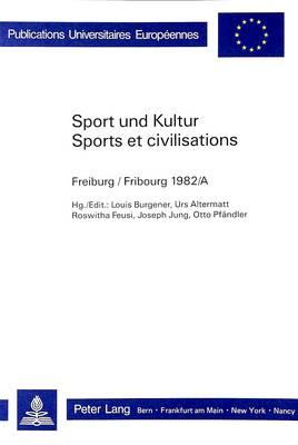 Sport Und Kultur / Sports Et Civilisations: Fribourg 1982/A - Europaeische Hochschulschriften / European University Studie 4 (Paperback)