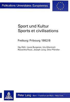 Sport Und Kultur / Sports Et Civilisations: Fribourg 1982/B - Europaeische Hochschulschriften / European University Studie 5 (Paperback)