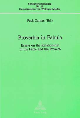 Proverbia in Fabula: Essays on the Relationship of the Fable and the Proverb - Sprichworterforschung S. v. 10 (Paperback)