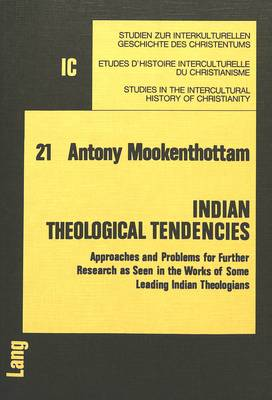 Indian Theological Tendencies: Approaches and Problems for Further Research as Seen in the Works of Some Leading Indian Theologians - Studies in the Intercultural History of Christianity v. 21 (Paperback)