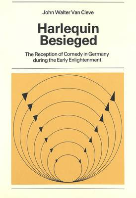Harlequin Besieged: The Reception of Comedy in Germany During the Early Enlightenment (Paperback)