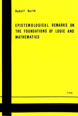 Epistemological Remarks on the Foundations of Logic and Mathematics (Paperback)
