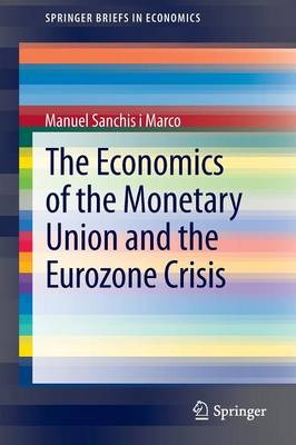The Economics of the Monetary Union and the Eurozone Crisis - SpringerBriefs in Economics (Paperback)