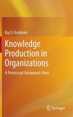Knowledge Production in Organizations: A Processual Autopoietic View (Hardback)