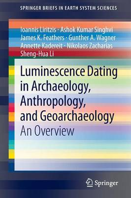 Luminescence Dating in Archaeology, Anthropology, and Geoarchaeology: An Overview - SpringerBriefs in Earth System Sciences (Paperback)