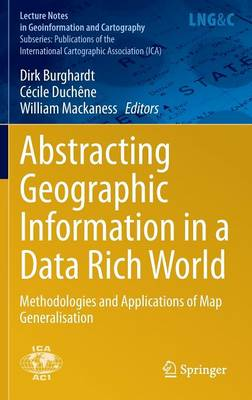 Abstracting Geographic Information in a Data Rich World: Methodologies and Applications of Map Generalisation - Lecture Notes in Geoinformation and Cartography (Hardback)