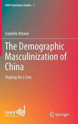 The Demographic Masculinization of China: Hoping for a Son - INED Population Studies 1 (Hardback)