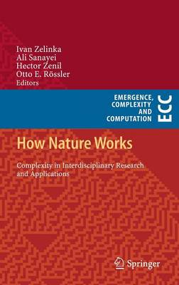 How Nature Works: Complexity in Interdisciplinary Research and Applications - Emergence, Complexity and Computation 5 (Hardback)