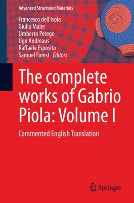 The Complete Works of Gabrio Piola: Volume I: Commented English Translation - Advanced Structured Materials 38 (Hardback)