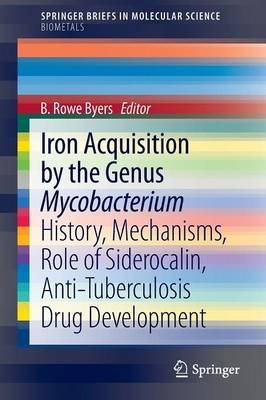 Iron Acquisition by the Genus Mycobacterium: History, Mechanisms, Role of Siderocalin, Anti-Tuberculosis Drug Development - SpringerBriefs in Molecular Science (Paperback)