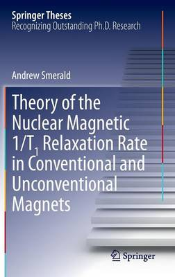 Theory of the Nuclear Magnetic 1/T1 Relaxation Rate in Conventional and Unconventional Magnets - Springer Theses (Hardback)