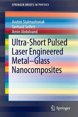 Ultra-Short Pulsed Laser Engineered Metal-Glass Nanocomposites - SpringerBriefs in Physics (Paperback)