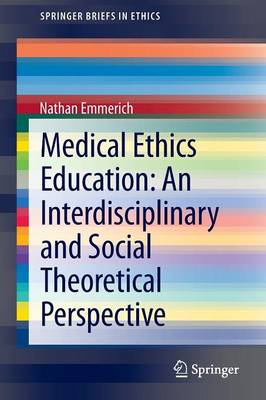 Medical Ethics Education: An Interdisciplinary and Social Theoretical Perspective - SpringerBriefs in Ethics (Paperback)