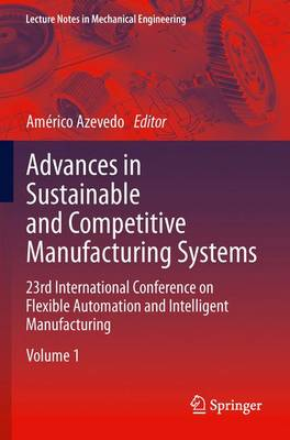 Advances in Sustainable and Competitive Manufacturing Systems: 23rd International Conference on Flexible Automation & Intelligent Manufacturing - Lecture Notes in Mechanical Engineering (Paperback)