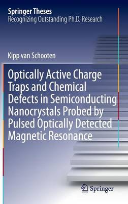 Optically Active Charge Traps and Chemical Defects in Semiconducting Nanocrystals Probed by Pulsed Optically Detected Magnetic Resonance - Springer Theses (Hardback)