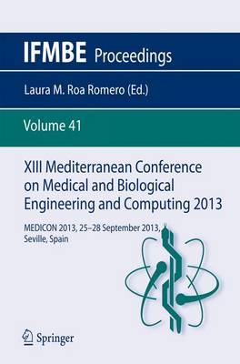 XIII Mediterranean Conference on Medical and Biological Engineering and Computing 2013: MEDICON 2013, 25-28 September 2013, Seville, Spain - IFMBE Proceedings 41 (Paperback)