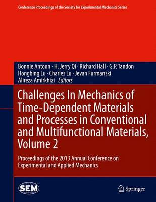 Challenges In Mechanics of Time-Dependent Materials and Processes in Conventional and Multifunctional Materials, Volume 2: Proceedings of the 2013 Annual Conference on Experimental and Applied Mechanics - Conference Proceedings of the Society for Experimental Mechanics Series (Hardback)