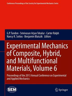 Experimental Mechanics of Composite, Hybrid, and Multifunctional Materials, Volume 6: Proceedings of the 2013 Annual Conference on Experimental and Applied Mechanics - Conference Proceedings of the Society for Experimental Mechanics Series (Hardback)