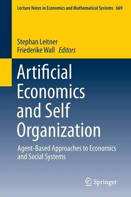 Artificial Economics and Self Organization: Agent-Based Approaches to Economics and Social Systems - Lecture Notes in Economics and Mathematical Systems 669 (Paperback)