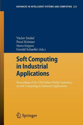 Soft Computing in Industrial Applications: Proceedings of the 17th Online World Conference on Soft Computing in Industrial Applications - Advances in Intelligent Systems and Computing 223 (Paperback)