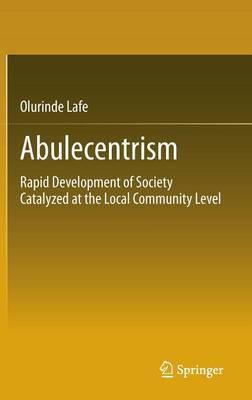 Abulecentrism: Rapid Development of Society Catalyzed at the Local Community Level (Hardback)