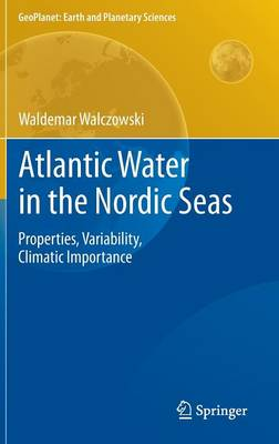 Atlantic Water in the Nordic Seas: Properties, Variability, Climatic Importance - GeoPlanet: Earth and Planetary Sciences (Hardback)